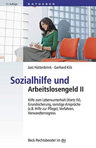 Sozialhilfe und Arbeitslosengeld II: Hilfe zum Lebensunterhalt (Hartz IV), Grundsicherung, sonstige Ansprüche (z. B. Hilfe zur Pflege), Verfahren, Verwandtenregress (dtv Beck Rechtsberater)