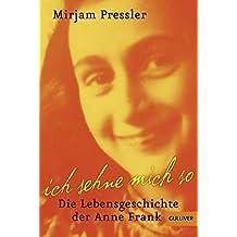 Ich sehne mich so: Die Lebensgeschichte der Anne Frank (Gulliver / Biographie)