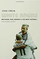 White Angels: Beckham,  Real Madrid &The New Football