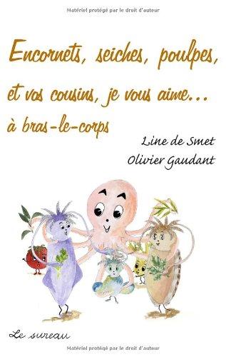 Encornets, seiches, poulpes et vos cousins, je vous aime par Olivier Gaudant