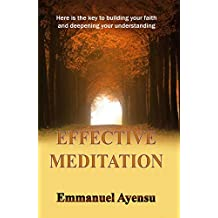 EFFECTIVE MEDITATION: Here is the key to building your faith and deepening your understanding (English Edition)