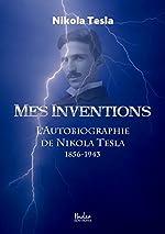 Mes Inventions. l'Autobiographie de Nikola Tesla de Nikola Tesla