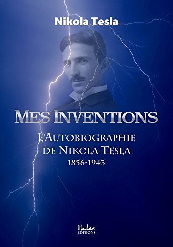 Mes Inventions. l'Autobiographie de Nikola Tesla par Nikola Tesla