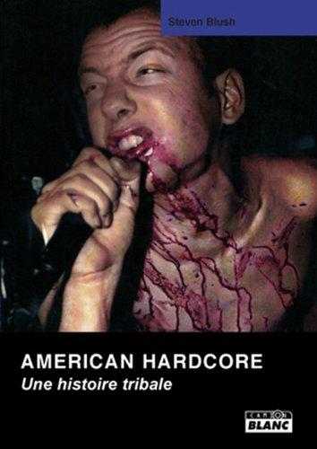 AMERICAN HARDCORE Une histoire tribale
