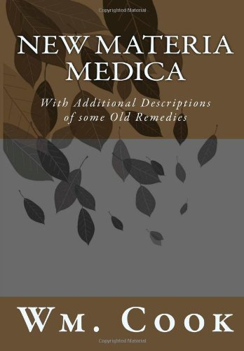 New Materia Medica: With Additional Descriptions of some Old Remedies by Wm. H. Cook MD (2012-11-29)