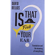 Is That a Fish in Your Ear?: Translation and the Meaning of Everything by David Bellos (2011-09-01)