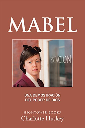 Mabel: Una Demostración Del Poder De Dios por Charlotte Huskey