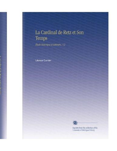 La Cardinal de Retz et Son Temps: Étude Historique et Littéraire, V.2 (French Edition)