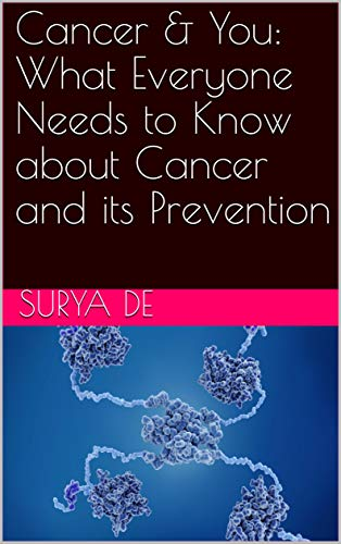 Cancer & You: What Everyone Needs To Know About Cancer And Its Prevention: What Everyone Needs To Know About Cancer And Its Prevention por Surya De
