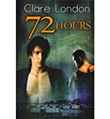 [(72 Hours)] [Author: Clare London] published on (September, 2010)