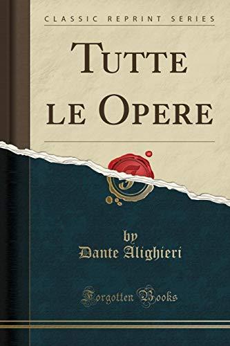 Tutte le Opere (Classic Reprint)