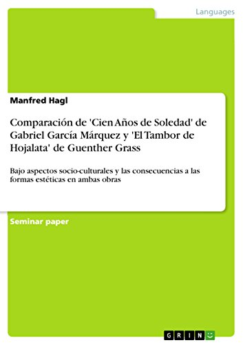 Comparación de 'Cien Años de Soledad' de Gabriel García Márquez y 'El Tambor de Hojalata' de Guenther Grass: Bajo aspectos socio-culturales y las consecuencias a las formas estéticas en ambas obras