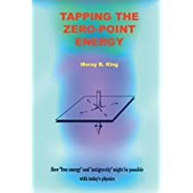 """Tapping the Zero-Point Energy: How """"Free Energy"""" and """"Anti-Gravity"""" Might be Possible with Today's Physics: How """"Free Energy"""" ... Might be Possible with Today's Physics"""