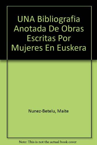 UNA Bibliografia Anotada De Obras Escritas Por Mujeres En Euskera por Maite Nunez-Betelu
