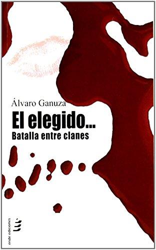 Portada del libro El elegido... batalla entre clanes de Álvaro Ganuza (14 ene 2011) Tapa blanda