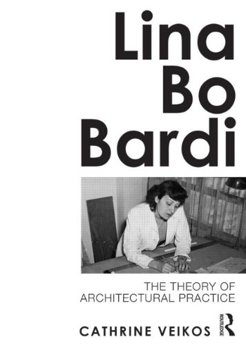 Lina Bo Bardi: The Theory of Architectural Practice por Cathrine Veikos