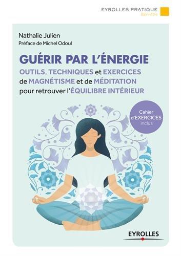Guérir par l'énergie: Outils, techniques et exercices de magnétisme et de méditation pour retrouver l'équilibre intérieur par Nathalie Julien