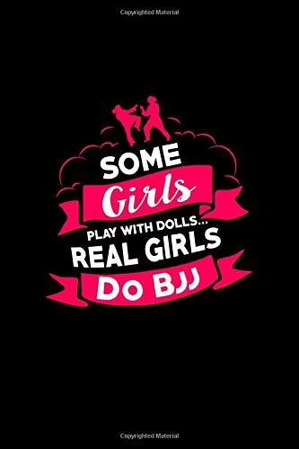 Some Girls Play With Dolls Real Girls Do BJJ: BJJ Training Journal for Brazilian Jiu Jitsu practitioners! (Kämpfen Doll)