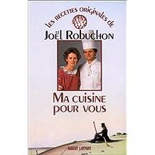 Ma cuisine pour vous (Les Recettes originales de--) (French Edition) by Joel Robuchon (1986-08-02)