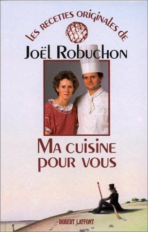 Ma cuisine pour vous (Les Recettes originales de--) by Joel Robuchon (1986-08-02) par Joel Robuchon