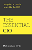 The Essential CIO: Why The CIO Needs To Act Like The CEO