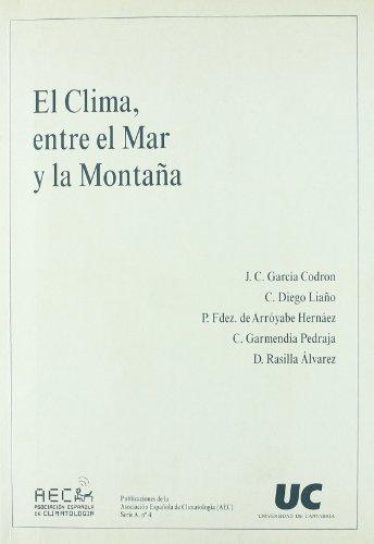 El clima, entre el mar y la montaña: IV Congreso de la Asociación Española de Climatología, celebrado en Santander del 2 al 5 de noviembre de 2004: 1 (Difunde) por Juan Carlos García Codron