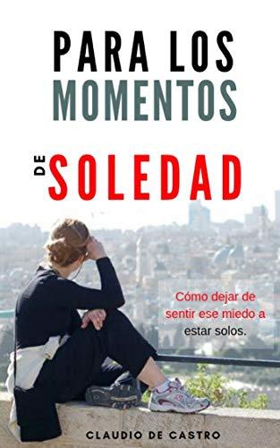 Para los Momentos de Soledad: Cómo dejar de sentir ese miedo a ...