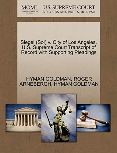 Siegel (Sol) V. City of Los Angeles. U.S. Supreme Court Transcript of Record with Supporting Pleadings (Los Angeles-siegel)