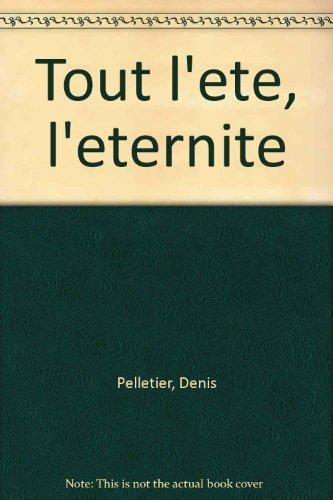 Tout l'ete, l'eternite (French Edition)