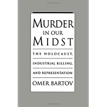Murder in Our Midst: The Holocaust, Industrial Killing, and Representation by Omer Bartov (1996-01-01)