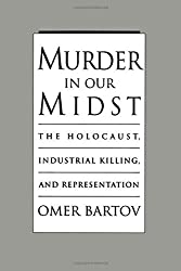 Murder in Our Midst: The Holocaust, Industrial Killing, and Representation by Omer Bartov (1996-02-29)