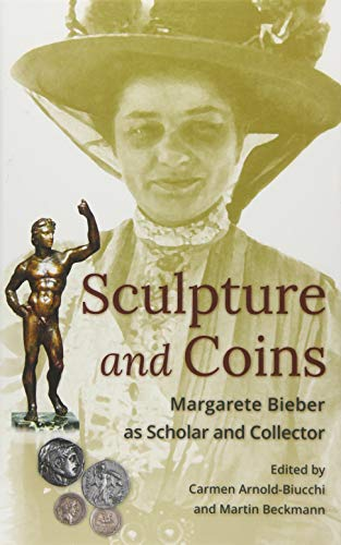 Sculpture and Coins - Margarete Bieber as Scholar and Collector L016 (Loeb Classical Monographs, Band 16) -