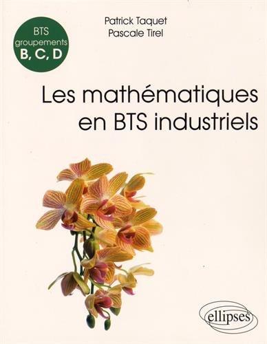 Les Mathématiques en BTS Industriels Groupements B, C, D