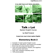 Talk a Lot Elementary Book 2: A great new way to learn spoken English: Volume 2 (Talk a Lot Spoken English Course)