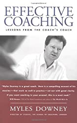 Effective Coaching: Lessons from the Coach's Coach: Lessons from the Coaches' Coach by Myles Downey (2003-11-15)