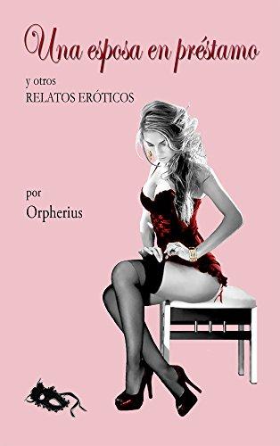 Una esposa en préstamo y otros relatos eróticos (Spanish Edition)