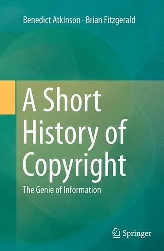 A Short History of Copyright: The Genie of Information by Benedict Atkinson (2016-08-23)