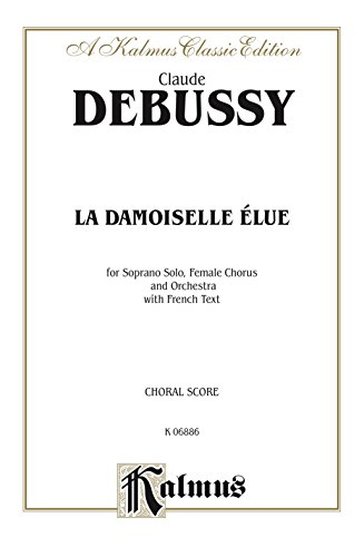 La Damoiselle Elue (The Blessed Damosel): For Soprano Solo, SSAA Chorus/Choir and Orchestra with French Text (Choral Score) (Kalmus Edition) (French Edition)