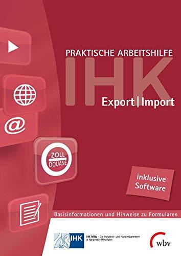Praktische Arbeitshilfe Export/Import 2018: Basisinformationen und Hinweise zu Formularen mit...