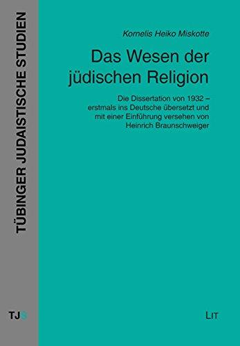 Das Wesen der jüdischen Religion: Die Dissertation von 1932 - erstmals ins Deutsche übersetzt und mit einer Einführung versehen von Heinrich Braunschweiger