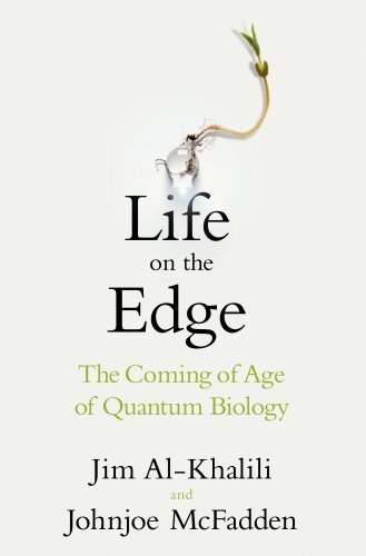 Life on the Edge: The Coming of Age of Quantum Biology by Jim Al-Khalili (2014-11-06)