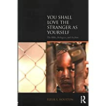 [(You Shall Love the Stranger as Yourself : The Bible, Refugees and Asylum)] [By (author) Fleur S. Houston] published on (May, 2015)
