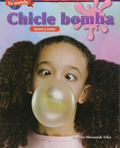 Tu Mundo: Chicle Bomba: Suma Y Resta (Your World: Bubblegum: Addition and Subtraction) (Spanish Version) (Grade 2) (Tu mundo / Your World) por Darlene Misconish Tyler