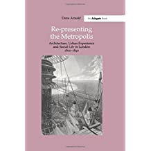 Re-Presenting the Metropolis: Architecture, Urban Experience and Social Life in London 1800–1840