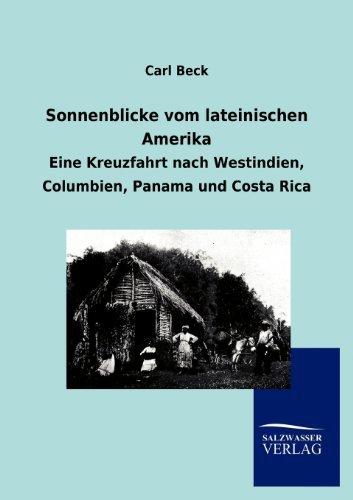 Sonnenblicke vom lateinischen Amerika: Eine Kreuzfahrt nach Westindien, Columbien, Panama und Costa Rica by Carl Beck (2012-09-28)