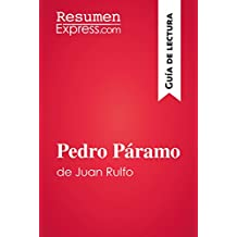 Pedro Páramo de Juan Rulfo (Guía de lectura): Resumen y análisis completo (Spanish Edition)