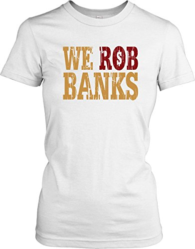 We rob banks. - Bonnie And Clyde Inspired - Ladies T-Shirt - White - Small