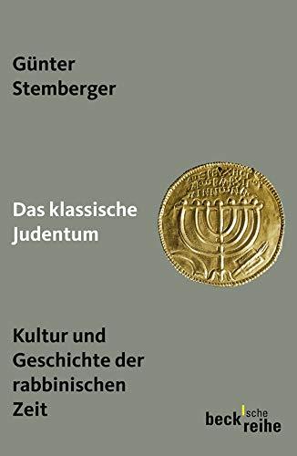 Das klassische Judentum: Kultur und Geschichte der rabbinischen Zeit