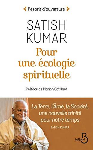 Pour une écologie spirituelle : La Terre, l'Âme, la Société, une nouvelle trinité pour notre temps par Satish KUMAR