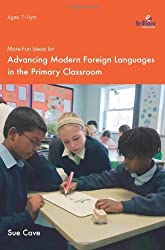 More Fun Ideas for Advancing Modern Foreign Languages in the Primary Classroom by Sue Cave (2010-04-30)